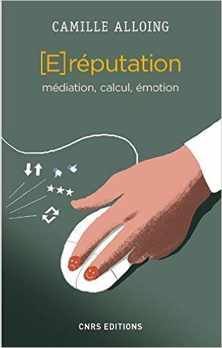 """A lire """"La e-réputation. Médiation, calcul, émotion"""" aux éditions CNRS"""